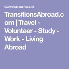 TransitionsAbroad.com | Travel - Volunteer - Study - Work - Living Abroad