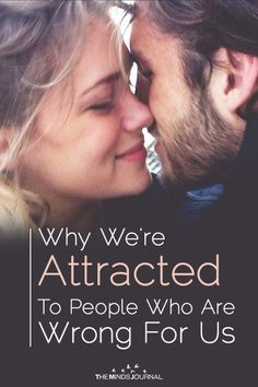 Why We're Attracted To People Who Are Wrong For Us - https://themindsjournal.com/why-were-attracted-to-people-who-are-wrong-for-us/