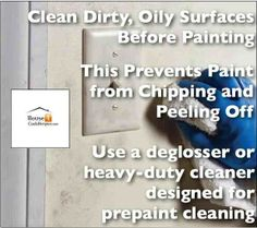Clean dirty surfaces before painting so that the paint will hold.