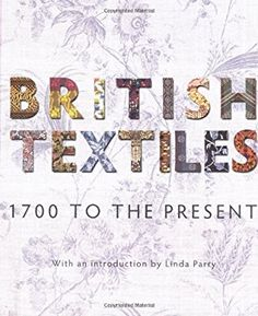 British Textiles: 1700 to the Present: Amazon.co.uk: Linda Parry: 9781851776184: Books