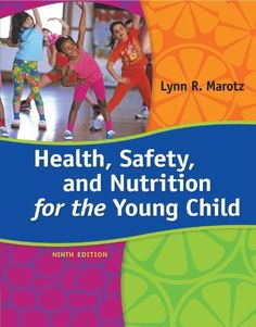 Health, Safety, and Nutrition for the Young Child   Health, Safety, and Nutrition for the Young Child HEALTH, SAFETY, AND NUTRITION FOR THE YOUNG CHILD, 9th Edition, covers contemporary health, safety, and nutrition needs of infant through school-age children--and guides teachers in implementing effective classroom practices--in one comprehensive, full-color volume. Concepts are backed by the latest research findings and linked to NAEYC standards. The book emphasizes the importance o..