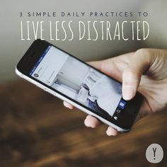 3 Simple Daily Practices to Live Less Distracted