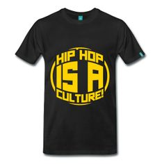 Hip Hop Is A Culture! - TShirt | Webshop: http://hiphopgoldenage.spreadshirt.com/hip-hop-is-a-culture-A16412800/customize/color/2