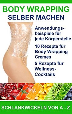 Body Wrapping selber machen: Anwendungsbeispiele, Rezepte für Body Wrapping Cremes und Cocktails Cellulite, Snack Recipes, Snacks, Cocktails, Anti Aging, Food, Wraps, Keto, Lifestyle