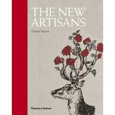 The New Artisans: Handmade Designs for Contemporary Living by  Olivier Dupon  --- FANTASTIC!