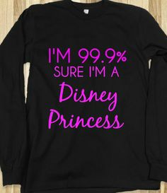i'm 99.9% Sure I'm a Disney Princess Long Sleeve - glamfoxx.com - Skreened T-shirts, Organic Shirts, Hoodies, Kids Tees, Baby One-Pieces and Tote Bags