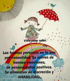 Las buenas personas se nutren de buenas emociones, de pensientos positivos...
