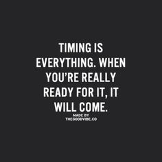 "#MorningThoughts #Quote ""Timing is Everything. When You're Really Ready For It. It Will Come."" #quotes"