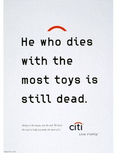 Citi Bank's Live Richly is probably the most persuasive ad campaign in the history of advertising. It hits you so hard on the emotional level that a face to face encounter with a train or a truck could be better and recommended. Advertising History, Clever Advertising, Advertising Design, Banks Ads, Copy Ads, Great Ads, Copywriting, Typography Design, Inspirational Quotes