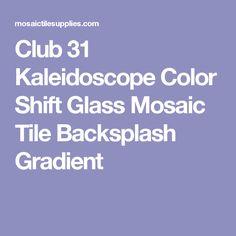 Club 31 Kaleidoscope Color Shift Glass Mosaic Tile Backsplash Gradient