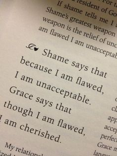 Shame tells you that you are bad. But grace cherishes you and that's why we have hope in Jesus because he freely gives us that grace we long for.