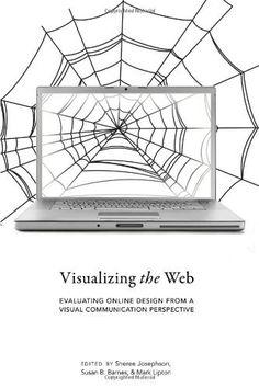 Visualizing the Web (Visual Communication) by Sheree Josephson, http://www.amazon.com/dp/1433111454/ref=cm_sw_r_pi_dp_1A2Csb11VHSPV