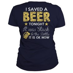 I saved a beer tonight It was stuck in the bottle It is ok now. Funny and Clever Beer Drinking Quotes, Sayings, T-Shirts, Hoodies, Tees, Clothing, Gifts. #beer