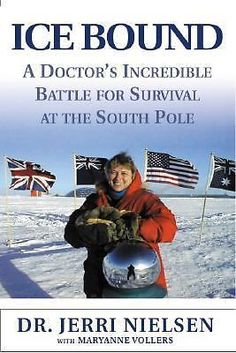Ice Bound: A Doctor's Incredible Battle for Survival at the South Pole, Maryanne
