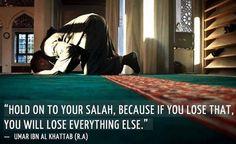 berpegang pada shalat Anda, karena jika Anda kehilangan itu, Anda akan kehilangan segala sesuatu yang lain. (Umar bin Khattab)