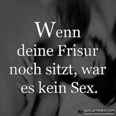 Wenn die #Frisur noch sitzt, dann war es kein #Sex...