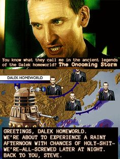 Dalek weatherpeople always need to carefully clarify what sort of storm they're predicting.  (Excuse the language, had to repin...)
