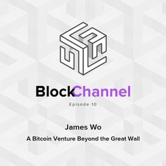 Blockchannel: Episode 10 - James Wo President of Huiyin Blockchain Ventures (HBV)  A Bitcoin Venture Outside the Great Wall
