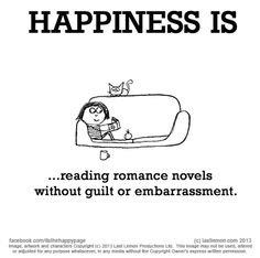 Happiness is, reading romance novels without guilt or embarrassment. Make Me Happy, Are You Happy, Last Lemon, Happy 2017, Word Pictures, Romance Novels, What Makes You Happy, Book Quotes, Book Nerd