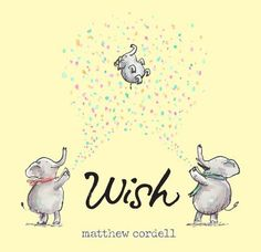 Wish by Matthew Cordell is a beautiful book about the gift of a child. This is a beautiful book! Mr. Cordell wrote this about his own family's attempts at growing his family. And as far as I can see, they are not elephants as depicted in the book.