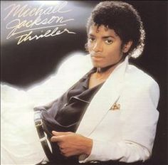 Michael Jackson: Thriller. Obviously.
