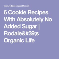 6 Cookie Recipes With Absolutely No Added Sugar | Rodale's Organic Life