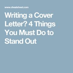 Writing a Cover Letter? 4 Things You Must Do to Stand Out