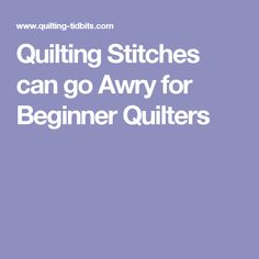 Quilting Stitches can go Awry for Beginner Quilters