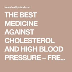 THE BEST MEDICINE AGAINST CHOLESTEROL AND HIGH BLOOD PRESSURE – FRESH HEALTHY FOOD