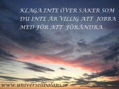 Klaga inte över saker du inte är villig att förändra www.universellbalans.se