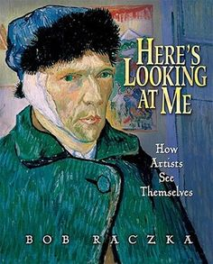 :) Here's Looking at Me: How Artists See Themselves  by Bob Raczka is devoted to self portraits and the story behind each one in this fascinating book.