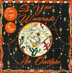 Steve Earle and The Dukes - So you wanna be aan outlaw