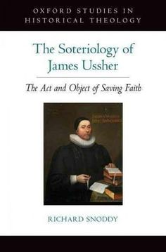 The Soteriology of James Ussher: The Act and Object of Saving Faith