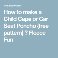 How to make a Child Cape or Car Seat Poncho {free pattern} ♥ Fleece Fun