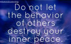 #innerpeace #inspire Important to remember when working with  students .......and parents, neighbors, children, etc