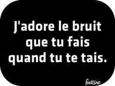 Funny Quotes : J'adore le bruit que tu fais. - About Quotes : Thoughts for the Day & Inspirational Words of Wisdom Blabla, Best Quotes, Funny Quotes, Humor Quotes, Life Quotes, Words Quotes, Sayings, Haha, Quote Citation