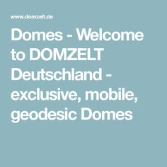 Domes - Welcome to DOMZELT Deutschland - exclusive, mobile, geodesic Domes