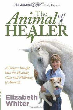 The Animal Healer: A Unique Insight into the Healing, Care and Wellbeing of Animals by Elizabeth Whiter, http://www.amazon.co.uk/dp/1848501900/ref=cm_sw_r_pi_dp_Hfbytb1740V1N