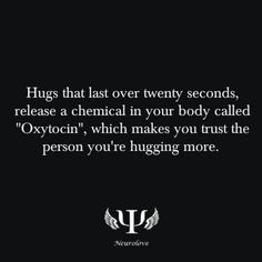 Cool fact but you can bet your ass I wouldn't be hugging someone for 20 seconds if I didn't already trust the hell out of them.