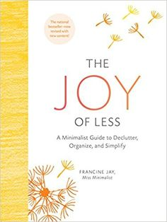 The Joy of Less: A Minimalist Guide to Declutter, Organize, and Simplify (Updated and Revised): Francine Jay: 9781452155180: Amazon.com: Books