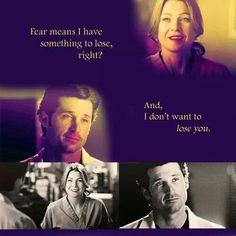 """Fear means I have something to lose, right? And, I don't want to lose you."" Derek and Meredith, Grey's Anatomy quotes"