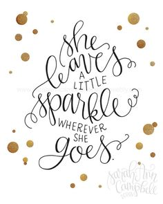 "She Leaves a Little Sparkle (Print): ""She leaves a little sparkle wherever she goes."" - Kate Spade"