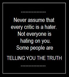 i don't hate you...i'm telling you the truth and you hate that!