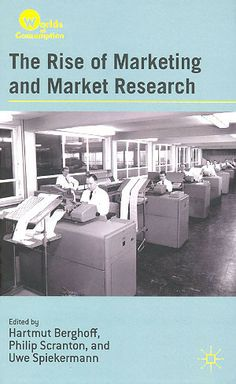 The rise of marketing and market research / edited by Hartmut Berghoff, Philip Scranton, and Uwe Spiekermann (2012)