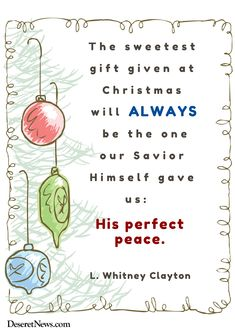 """Elder Whitney Clayton: """"The sweetest gift given at Christmas will always be the one our Savior Himself gave us: his perfect peace."""" #lds #Christmas #quotes"""