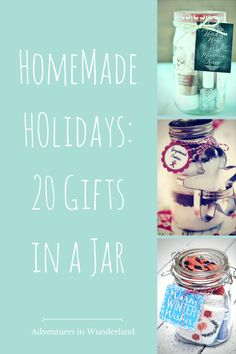 Homemade Holidays:  20 gifts in a jar from Wundermom.  Adventures in Wunderland