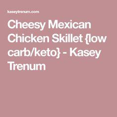 Cheesy Mexican Chicken Skillet {low carb/keto} - Kasey Trenum