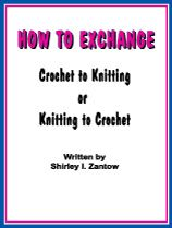 This is the ONLY E-book on Exchanging Knitting to Crochet or Crochet to Knitting you'll find on the Web!