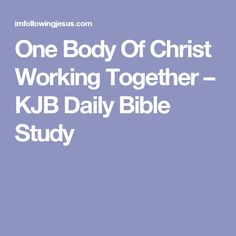One Body Of Christ Working Together – KJB Daily Bible Study