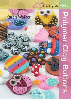 Polymer Clay Buttons. I'm pinning this solely for thos owl buttons, have to try those :)